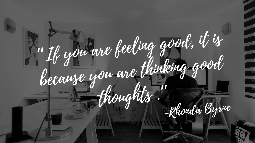 """""""If you are feeling good, it is because you are thinking good thoughts ."""" - the secret quotes"""