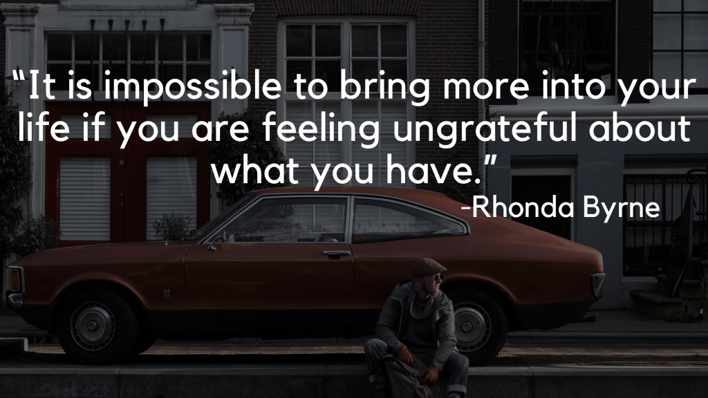 """""""It is impossible to bring more into your life if you are feeling ungrateful about what you have."""" - the secret quotes"""