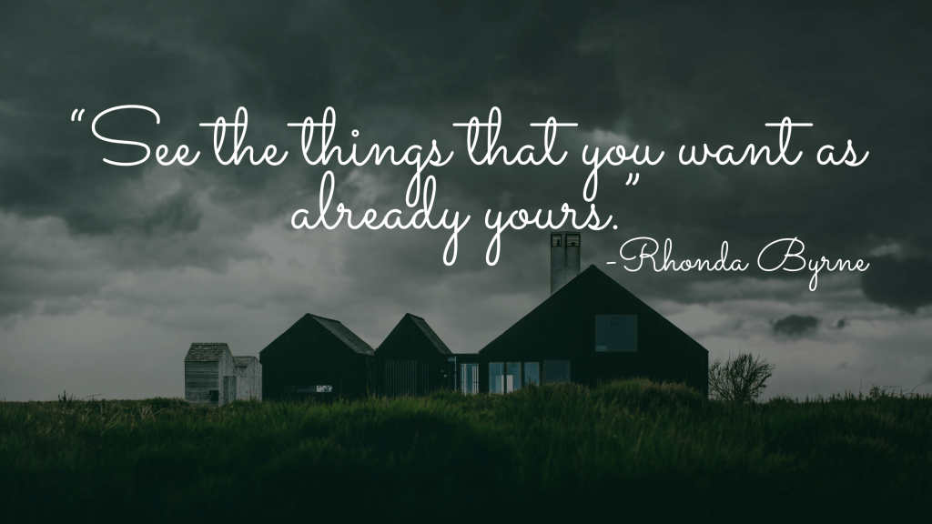 """""""See the things that you want as already yours.""""-the secret quotes"""