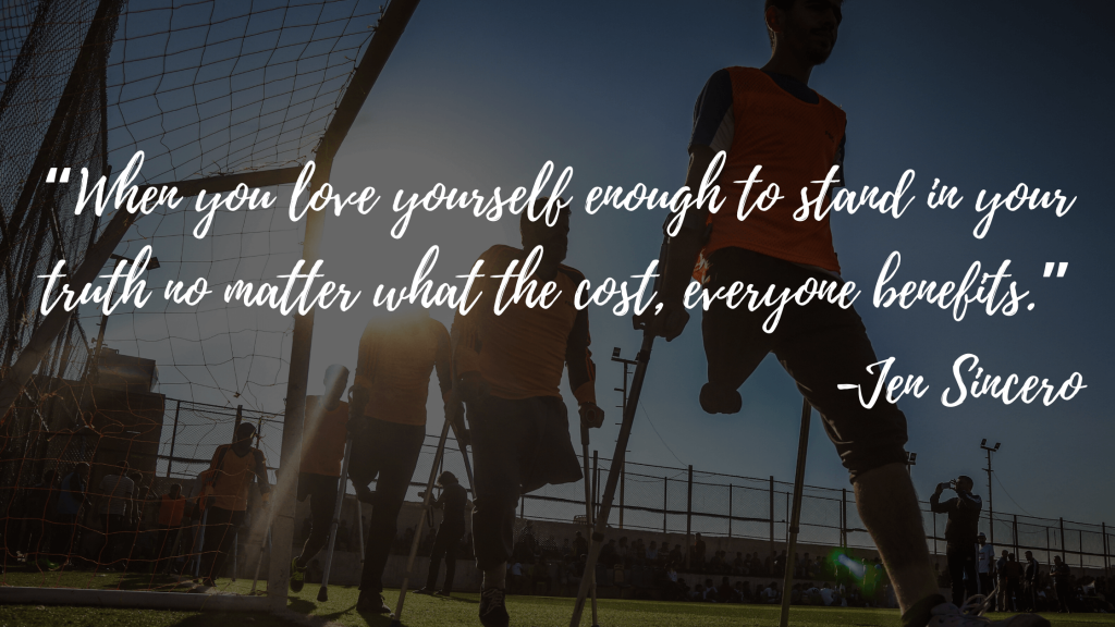 """""""When you love yourself enough to stand in your truth no matter what the cost, everyone benefits."""" - Jen Sincero"""