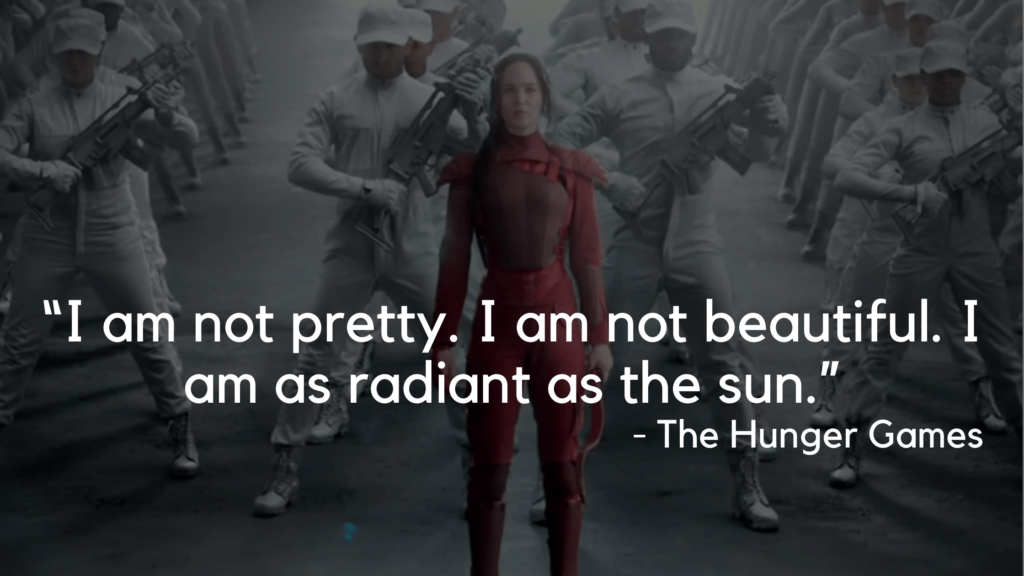"""""""I am not pretty. I am not beautiful. I am as radiant as the sun."""" - hunger games quotes"""