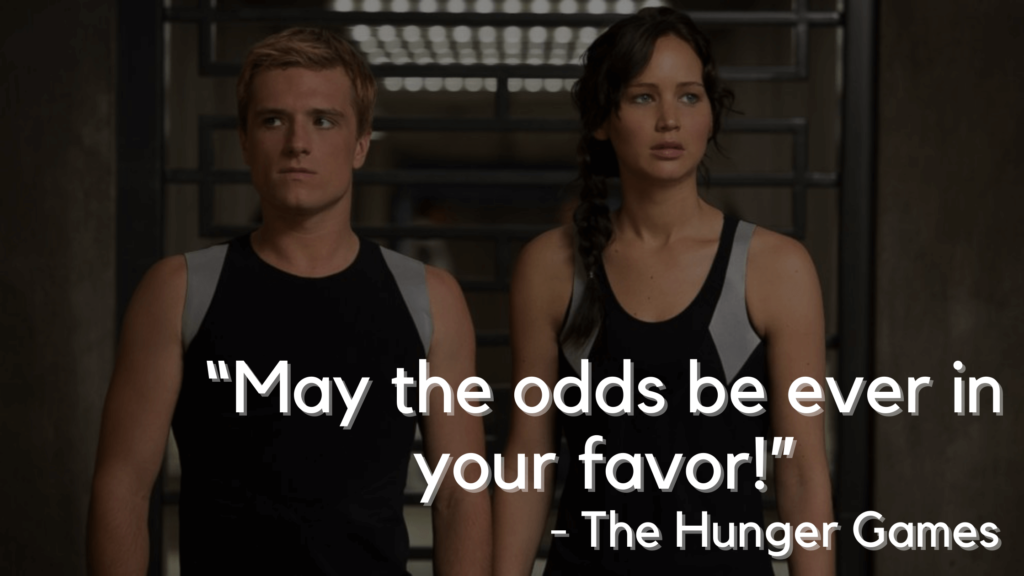 """""""May the odds be ever in your favor!"""" - The Hunger Games quotes"""