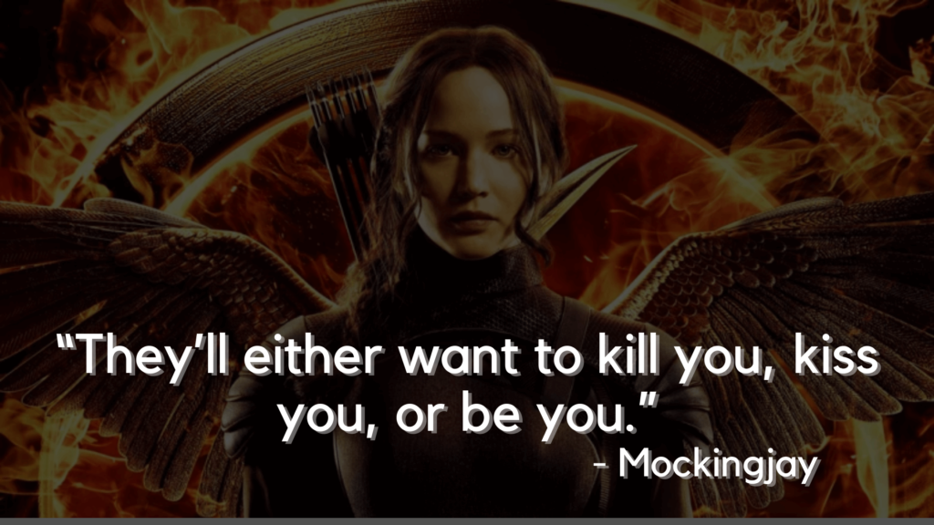 """""""They'll either want to kill you, kiss you, or be you."""" - mockingjay - hunger games quotes"""