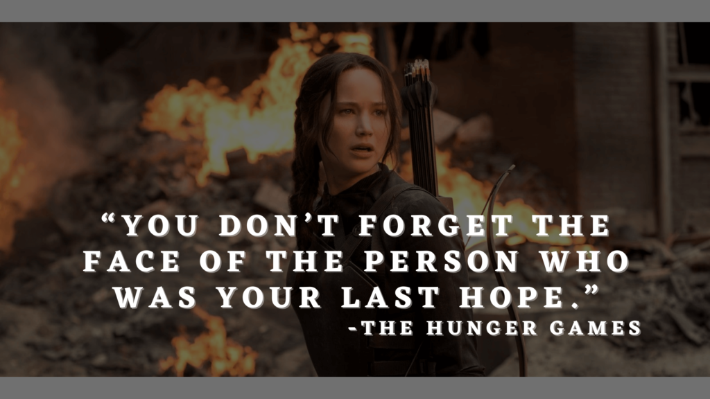 """""""You don't forget the face of the person who was your last hope."""" - hunger games quotes"""