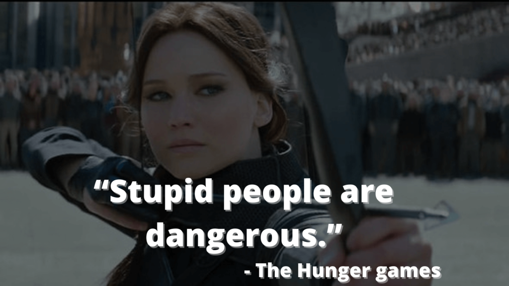 """""""Stupid people are dangerous."""" - The Hunger games quotesing"""