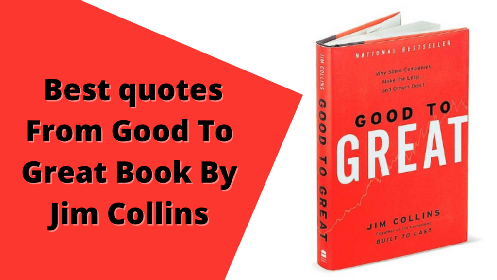Best quotes From Good To Great Book By Jim Collins