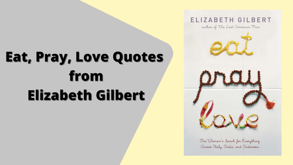 Eat, Pray, Love Quotes from Elizabeth Gilbert
