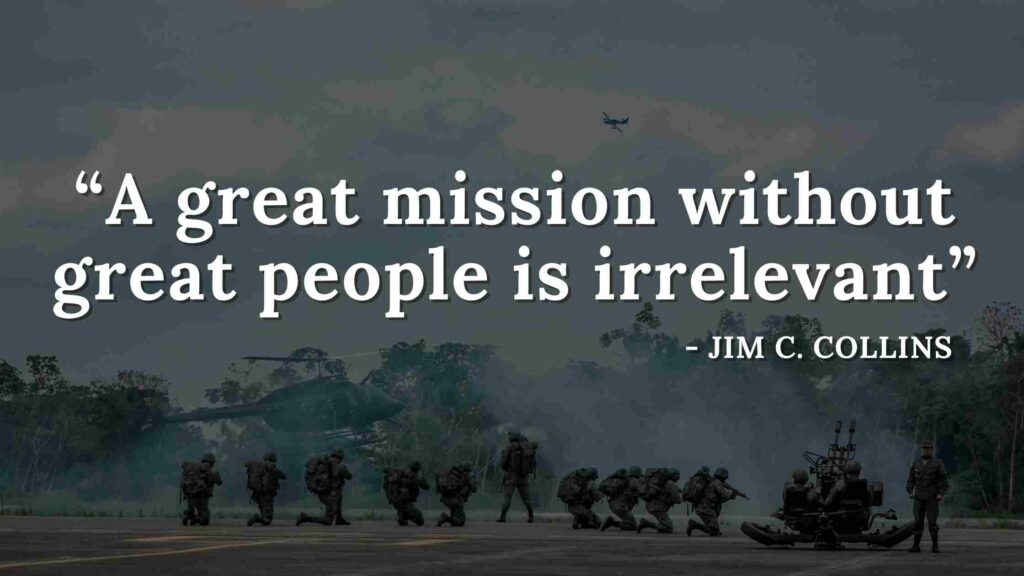 A great mission without great people is irrelevant - Good to great quotes (14)