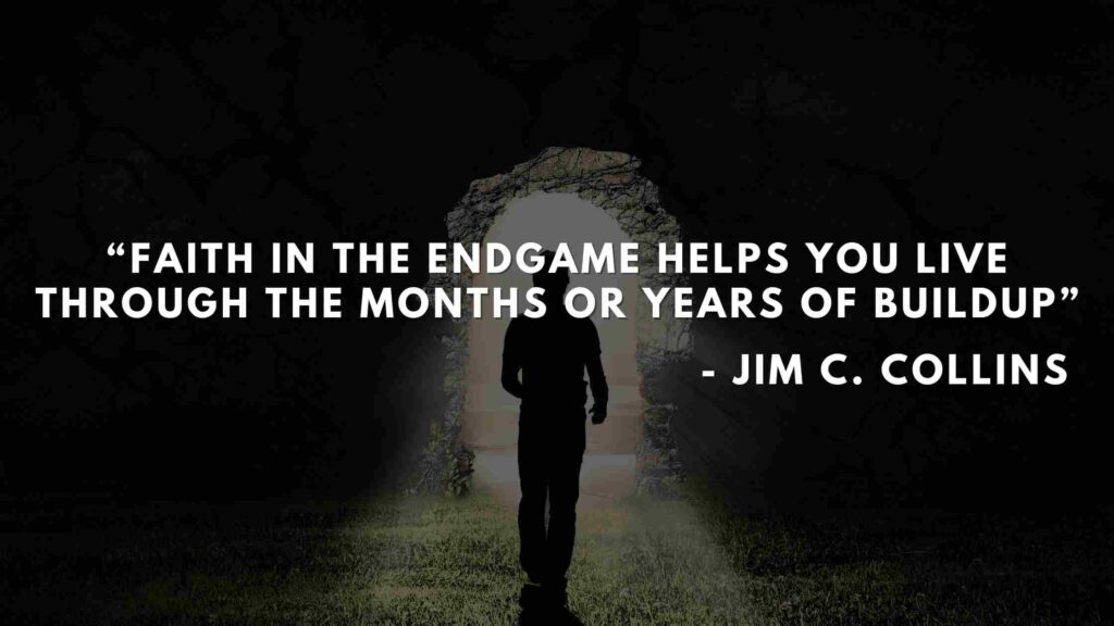 Faith in the endgame helps you live through the months or years of buildup - Good to great quotes (17)