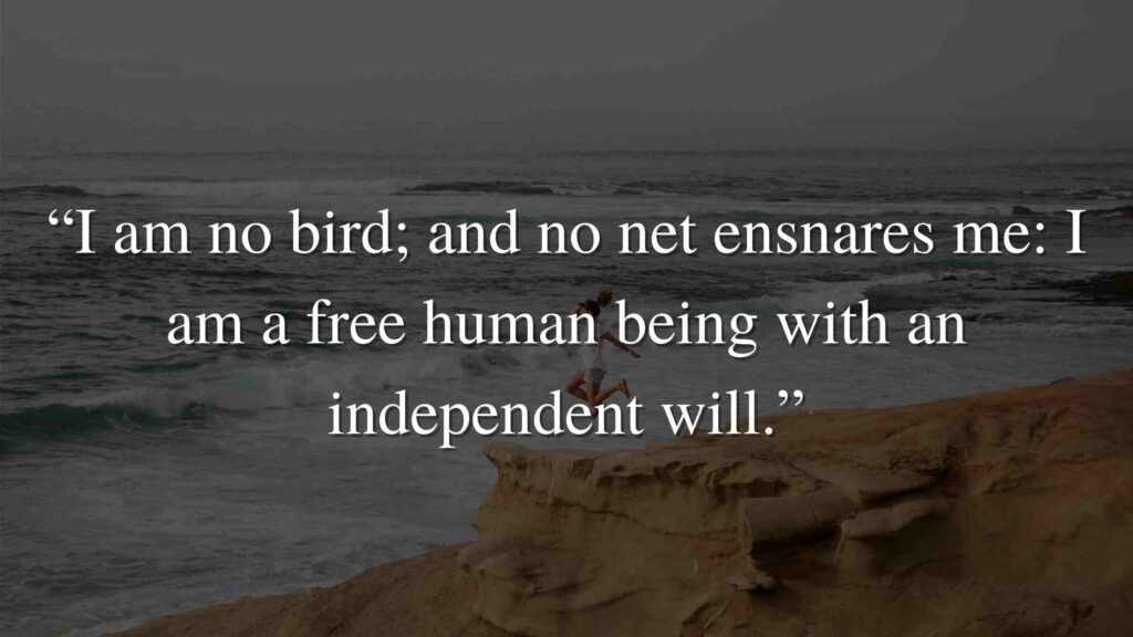 """""""I am no bird; and no net ensnares me I am a free human being with an independent will."""" Jane Eyre Quotes (2)"""