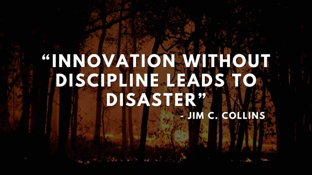 Innovation without discipline leads to disaster - Good to great quotes (11)