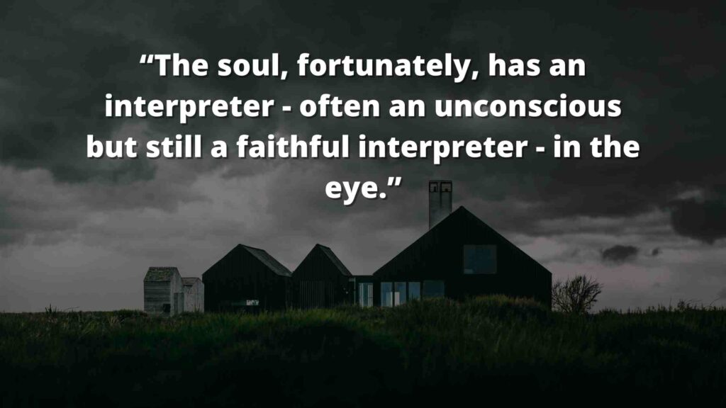 """""""The soul, fortunately, has an interpreter - often an unconscious but still a faithful interpreter - in the eye."""" Jane Eyre Quotes (1)"""