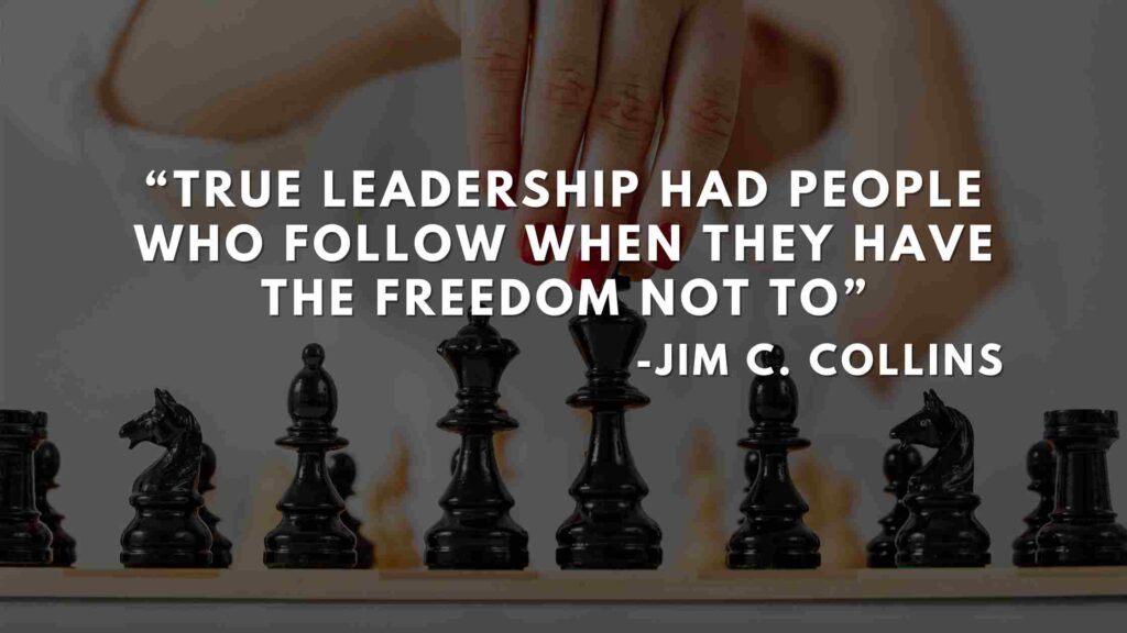 True leadership had people who follow when they have the freedom not to - Good to great quotes (3)