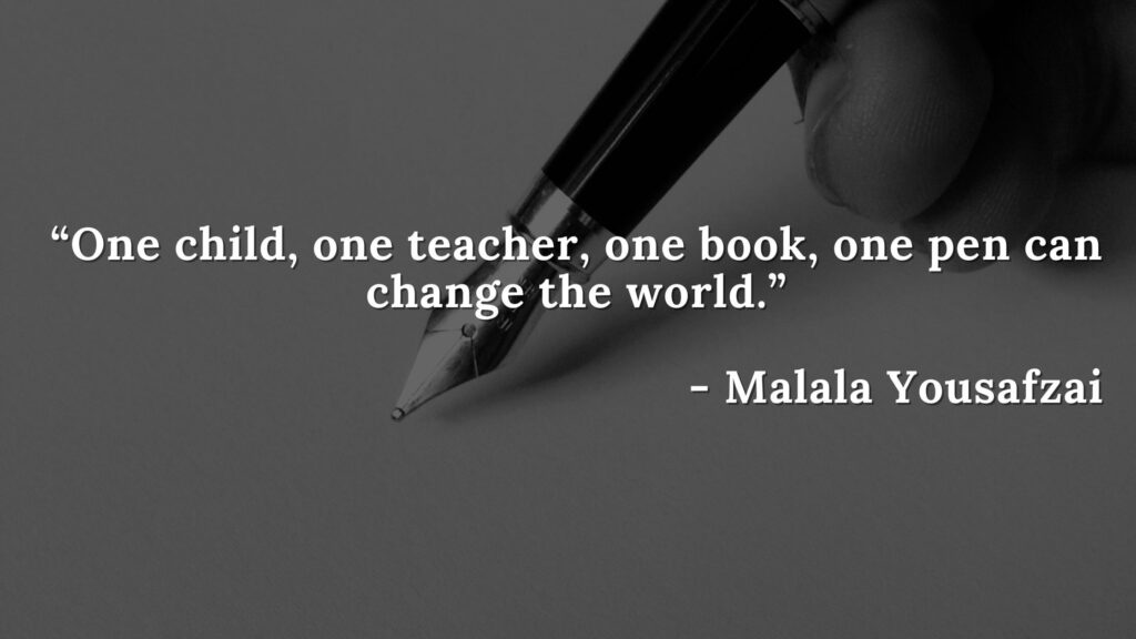 """""""One child, one teacher, one book, one pen can change the world."""" - I am malala quotes"""