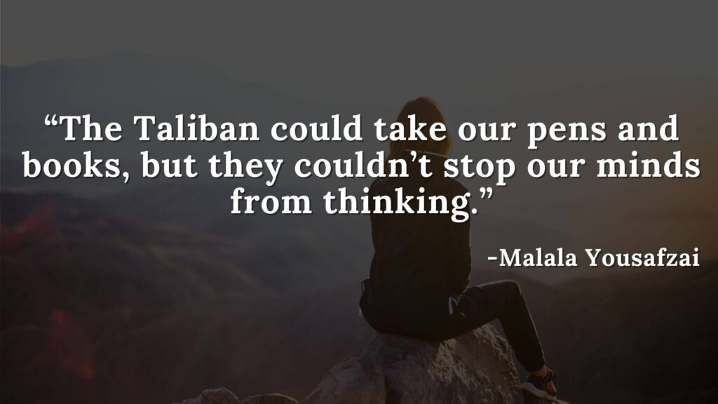 The Taliban could take our pens and books, but they couldn't stop our minds from thinking - Malala yousafzai quotes