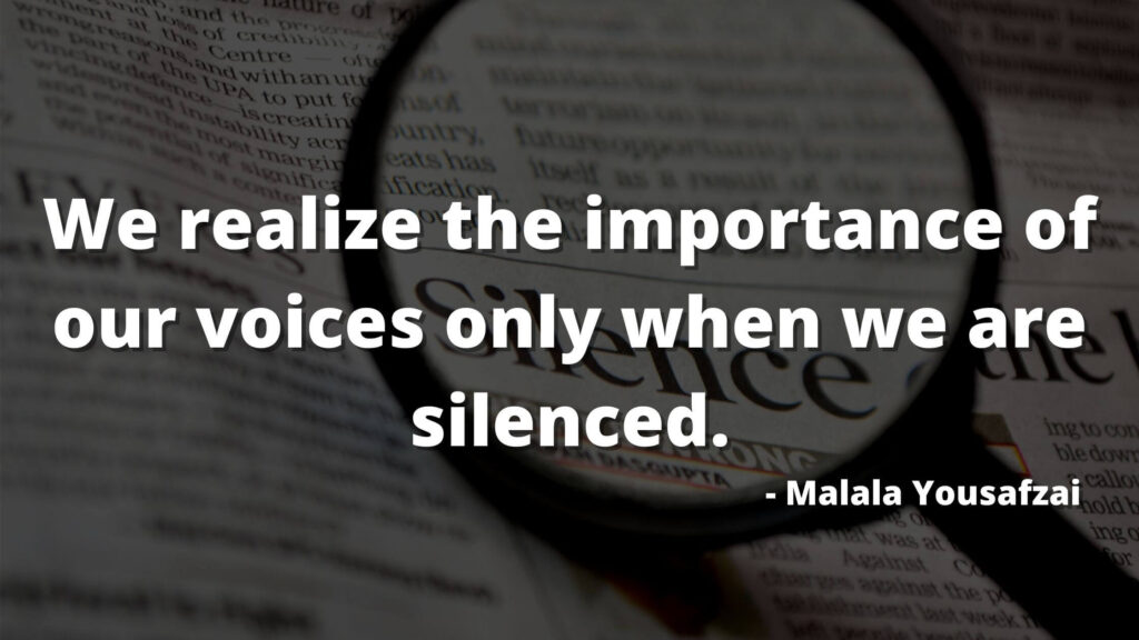 We realize the importance of our voices only when we are silenced - I am malala quotes