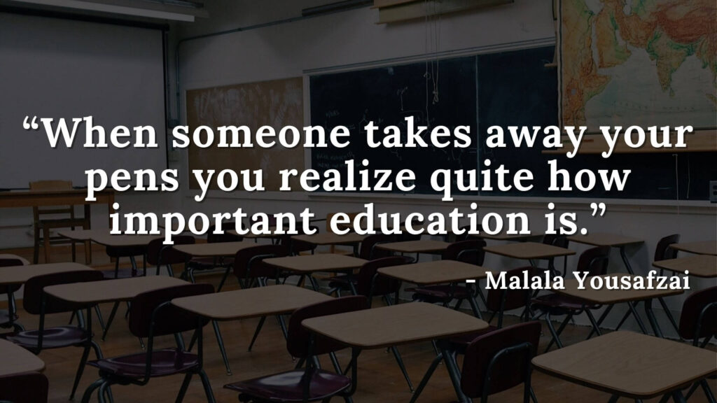 When someone takes away your pens you realize quite how important education is - I am malala quotes