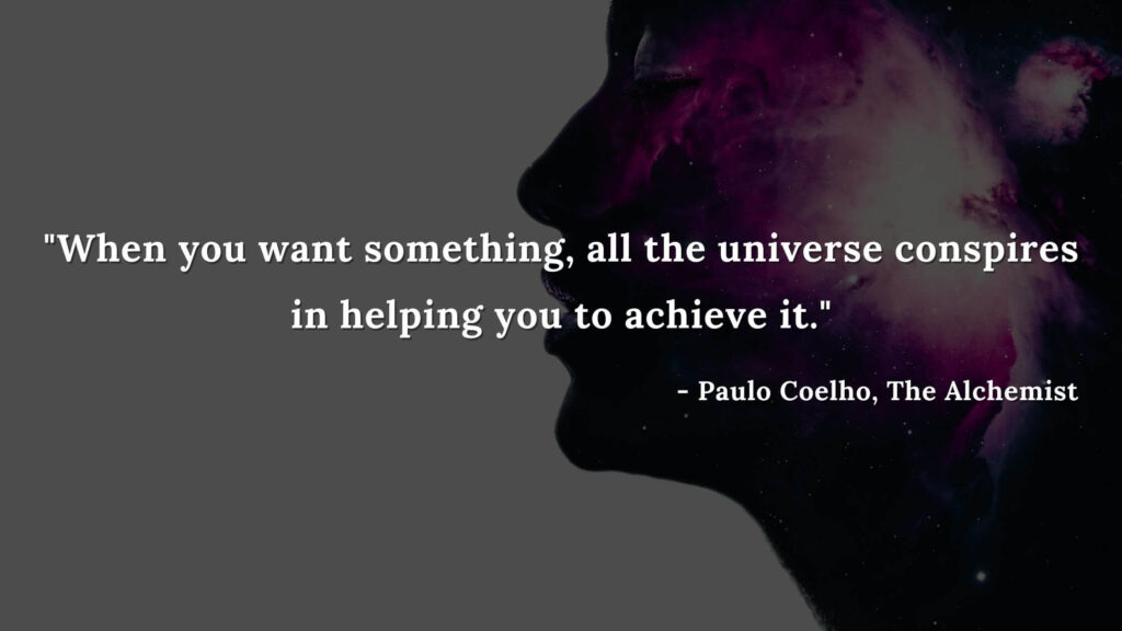 when you want something, all the universe conspires in helping you to achieve it. - Paulo coelho, The alchemist quotes