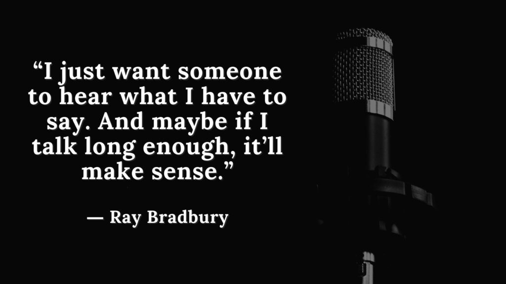 """""""I just want someone to hear what I have to say. And maybe if I talk long enough, it'll make sense."""" Fahrenheit 451 Quotes - Ray Bradbury (6)"""