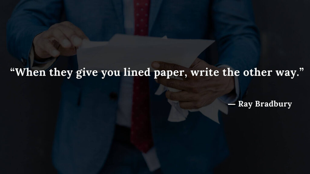 """""""When they give you lined paper, write the other way."""" Fahrenheit 451 Quotes - Ray Bradbury (4)"""