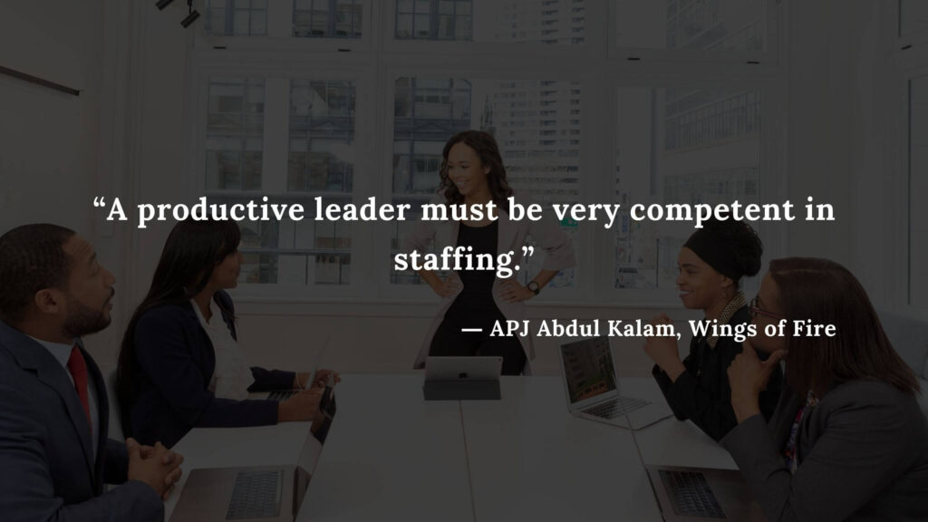 """""""A productive leader must be very competent in staffing."""" - wings of fire quotes by abdul kalam (9)"""