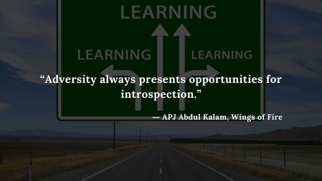 """""""Adversity always presents opportunities for introspection."""" - wings of fire quotes by abdul kalam (30)"""