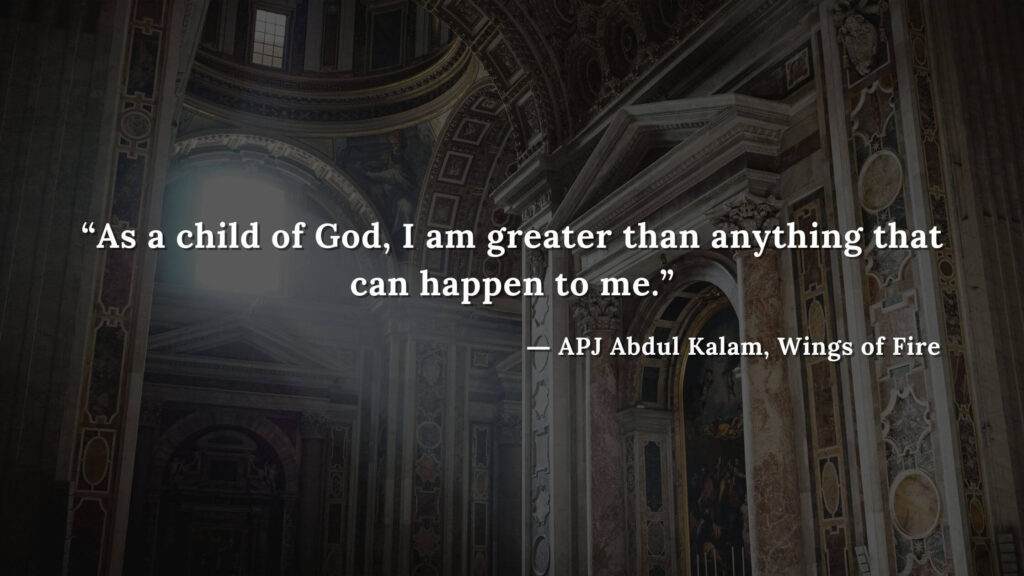 """""""As a child of God, I am greater than anything that can happen to me."""" - wings of fire quotes by abdul kalam (24)"""