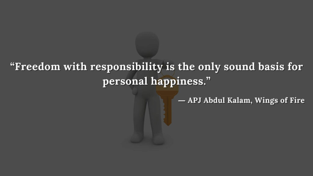 """""""Freedom with responsibility is the only sound basis for personal happiness."""" - wings of fire quotes by abdul kalam (23)"""