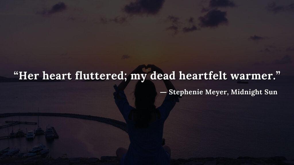 """Her heart fluttered; my dead heartfelt warmer."" - Stephenie Meyer, Midnight Sun book quotes (4)"