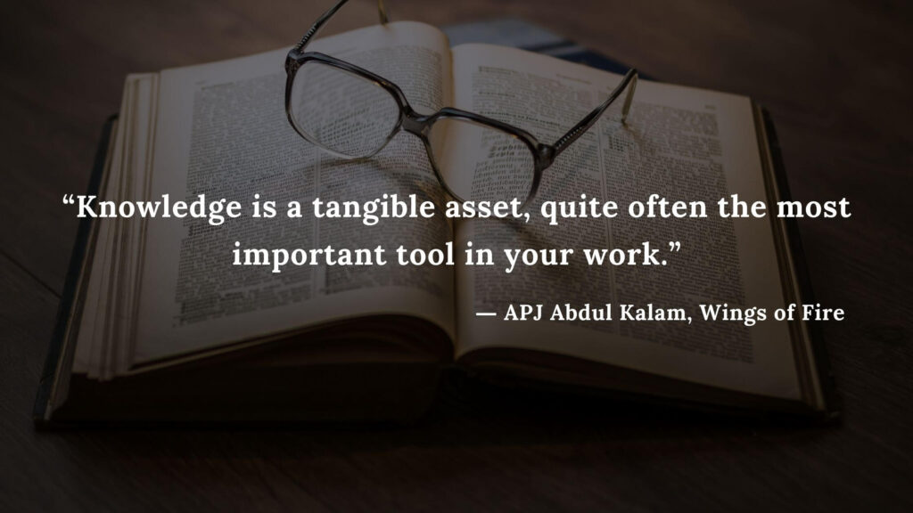 """""""Knowledge is a tangible asset, quite often the most important tool in your work."""" - wings of fire quotes by abdul kalam (6)"""