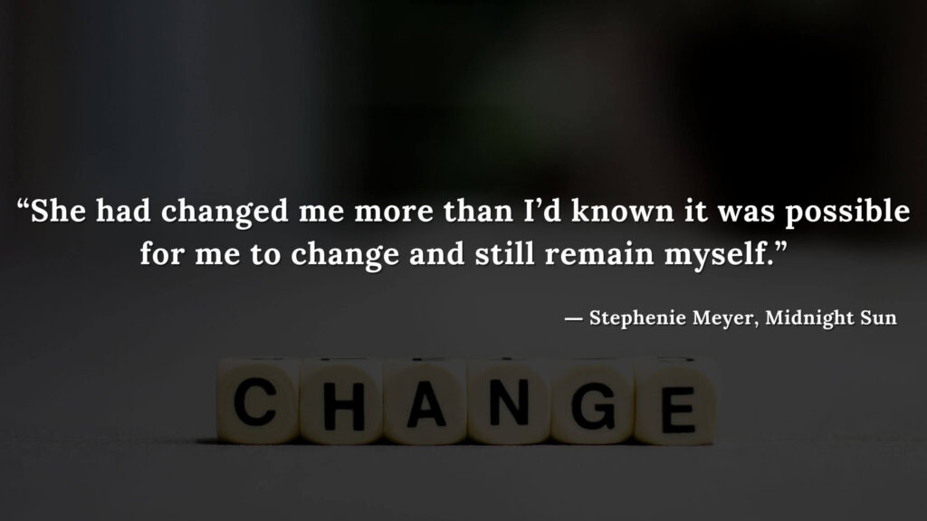 """""""She had changed me more than I'd known it was possible for me to change and still remain myself."""" - Stephenie Meyer, Midnight Sun book quotes (9)"""