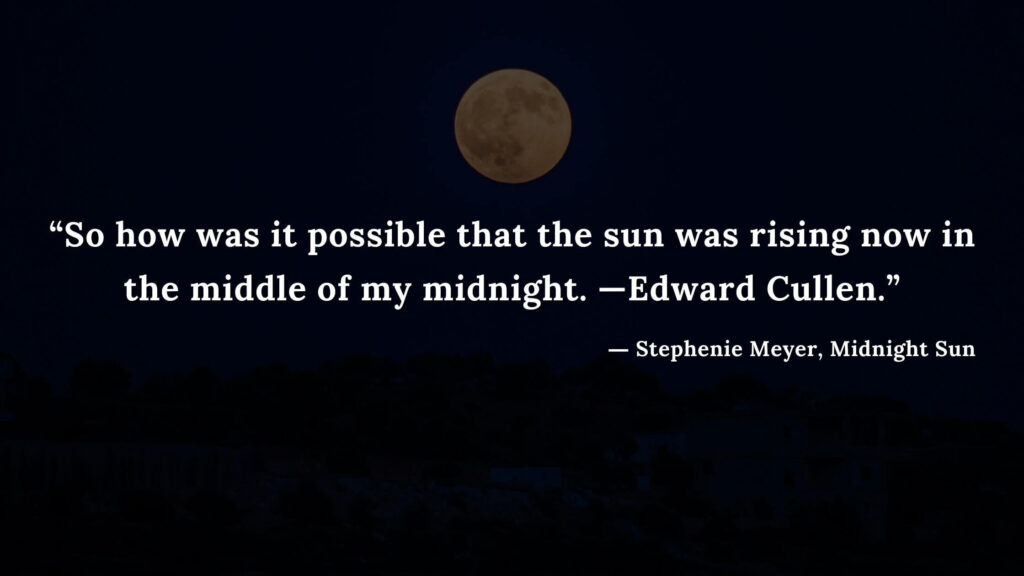 """""""So how was it possible that the sun was rising now in the middle of my midnight. —Edward Cullen."""" - Stephenie Meyer, Midnight Sun book quotes (15)"""