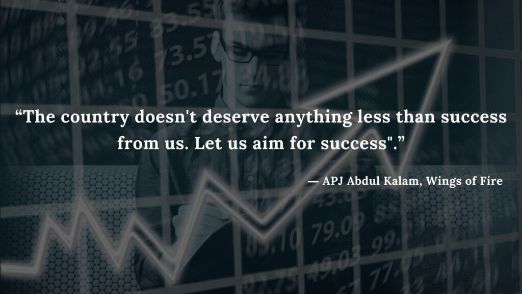 """""""The country doesn't deserve anything less than success from us. Let us aim for success."""" - wings of fire quotes by abdul kalam (35)"""