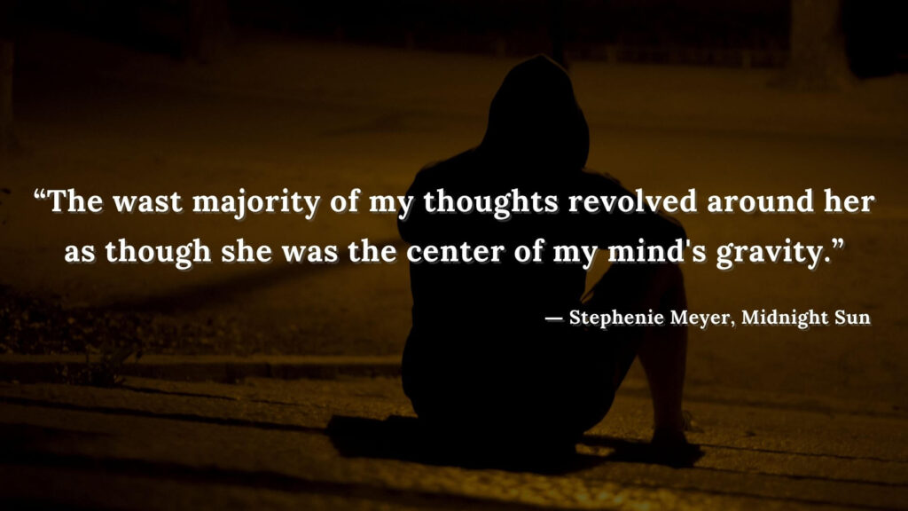 """""""The wast majority of my thoughts revolved around her as though she was the center of my mind's gravity."""" - Stephenie Meyer, Midnight Sun book quotes (3)"""