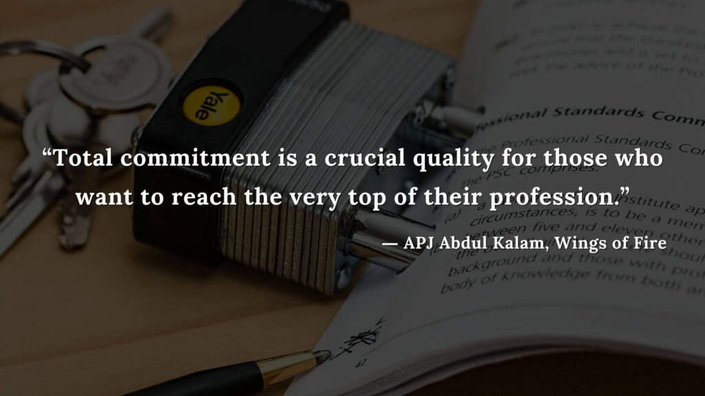 """""""Total commitment is a crucial quality for those who want to reach the very top of their profession."""" - wings of fire quotes by abdul kalam (2)"""