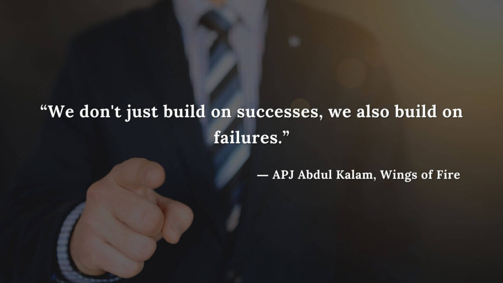 """""""We don't just build on successes, we also build on failures."""" - wings of fire quotes by abdul kalam (7)"""