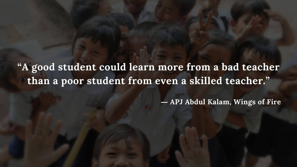 """""""a good student could learn more from a bad teacher than a poor student from even a skilled teacher."""" - wings of fire quotes by abdul kalam (19)"""